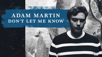 Adam Martin - Don't Let Me Know