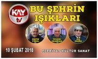 10 ŞUBAT 2018 KAY TV BU ŞEHRİN IŞIKLARI MUSTAFA İBAKORKMAZ