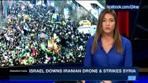 PERSPECTIVES | Israel downs Iranian drone & strikes Syria | Sunday, February 11th 2018