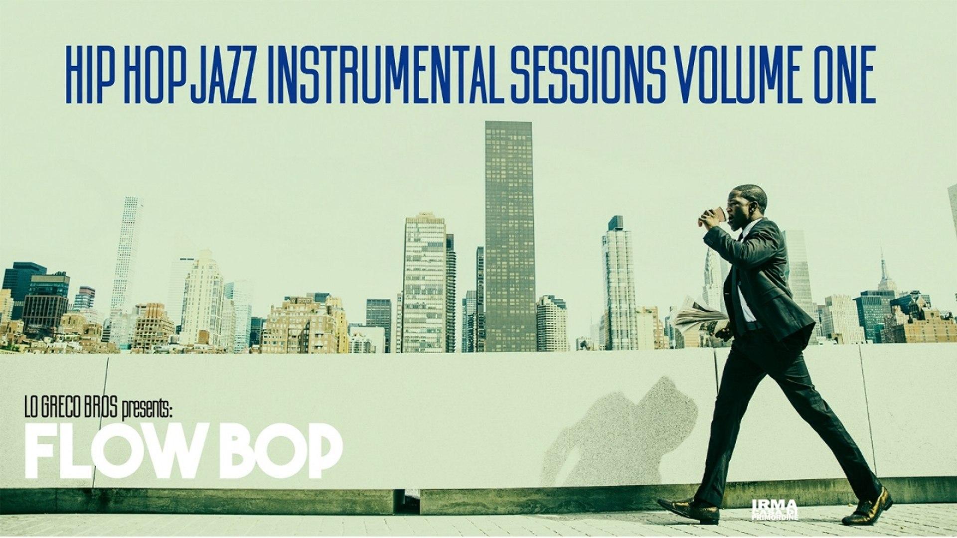Hip Hop Jazz Instrumental Sessions Vol  1 - Lo Greco Bros Presents Flow Bop