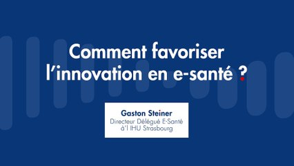 ITW Gaston Steiner, Directeur Délégué E-santé à l'IHU Strasbourg