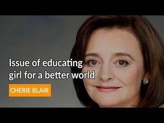 Cherie Blair on Educating girl for a better world