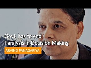 Govt has to end Paralysis in Decision Making' -  Arvind Panagariya