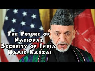 The Future of National Security of India - Hamid Karzai