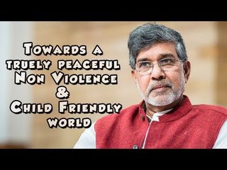 Kailash Satyarthi on Towards a truly peaceful non violence & child friendly world