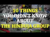10 Things You Didn't Know About The Hinduja Group   Conglomerates Then & Now