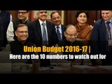 Union Budget 2016-17 | Here are the 10 numbers to watch out for