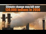 Climate change may kill over 130,000 Indians in 2050