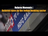 Reform Moments   Reforms open up the Indian banking sector