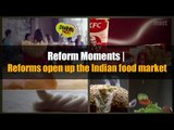 Reform Moments   Reforms open up the Indian food market