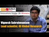 Innovators under 35 Winners   Vignesh Subrahmaniam Lead scientist, GE Global Research