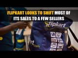 Flipkart looks to shift most of its sales to a few sellers