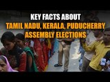 Key facts about Tamil Nadu, Kerala, Puducherry assembly elections