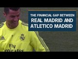 The financial gap between Real Madrid and Atletico Madrid