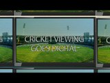 Cricket Viewing Goes Digital