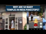 Pokemon Go: Why are so many temples in India Pokestops?