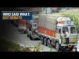 Who said what? GST Debate rocks Parliament