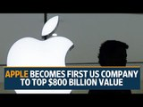 Apple becomes first US company to top $800 billion value