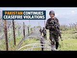 Pakistan continues ceasefire violations, opens fire along LoC in J&K