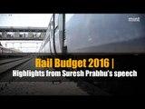 Rail Budget 2016 | Highlights from Suresh Prabhu's speech