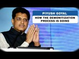 Piyush Goyal on how the Demonitization process is going