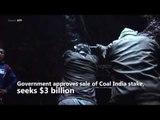 Govt approves sale of Coal India stake, seeks $3 billion