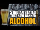 5 Indian states that have banned alcohol