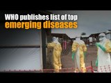 WHO publishes list of top emerging diseases likely to cause major epidemics