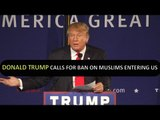 Donald Trump calls for ban on Muslims entering US