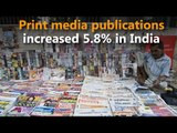 Print media publications in India increased 5.8%: report