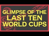 A glimpse of the last 10 World Cups!
