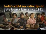 India's child sex ratio dips to the lowest level since 1961