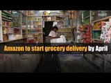 Amazon to start grocery delivery by April