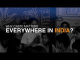 Caste matters everywhere: schools, jobs or life at large