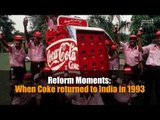 Reform Moments   When Coke returned to India in 1993