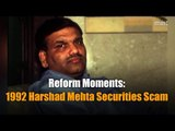 Reform Moments   1992 Harshad Mehta Securities Scam