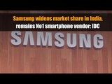 Samsung widens market share in India, remains No1 smartphone vendor: IDC