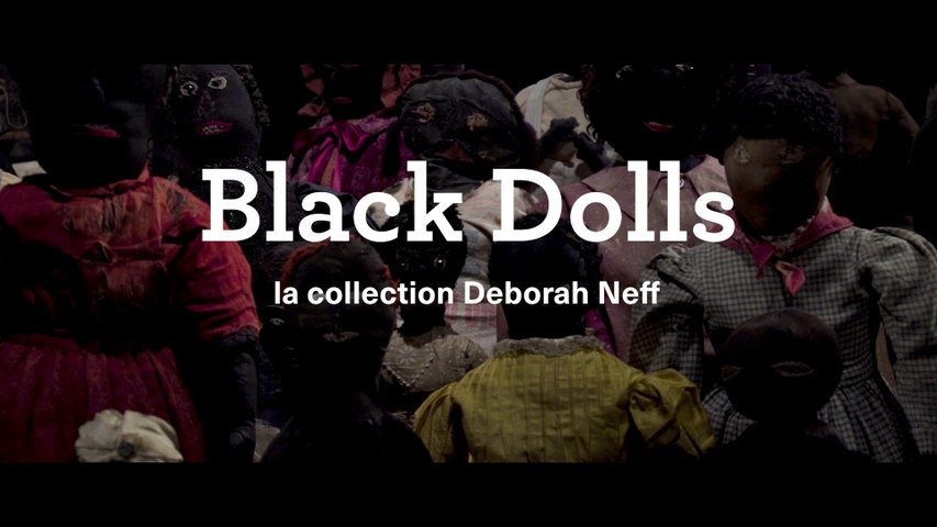 "Bande-annonce / exposition ""Black Dolls, la collection Deborah Neff"""
