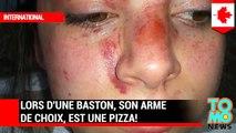 BASTON DE MEUFS: Lors d'une bagarre, son arme de choix est une pizza.