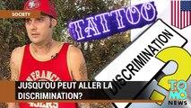 Jusqu'où peut aller la discrimination? Un tatoué se demande pourquoi il ne trouve pas de travail