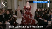 Paris Couture Fashion Week Spring/Summer 2018 - First Look - Valentino | FashionTV | FTV
