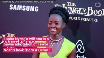 Lupita Nyong'o Will Star In Adaptation Of Trevor Noah's Book 'Born A Crime'
