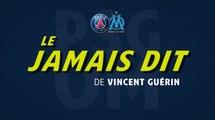 Episode 7/7: Tout ce que Vincent Guérin n'a jamais avoué [Classico PSG vs. OM - LIGUE 1 CONFORAMA]
