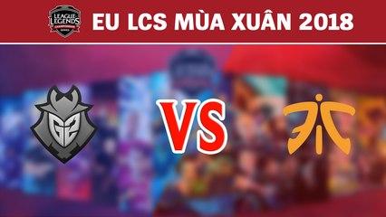 Highlights: G2 vs FNC | G2 Esports vs Fnatic | LCS Châu Âu Mùa Xuân 2018