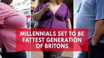 Millennials set to be fattest generation of Britons