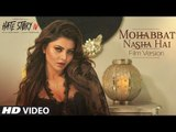 Mohabbat Nasha Hai (FILM VERSION)  Hate Story IV  Neha Kakkar Tony Kakkar Urvashi Rautela Karan Wahi