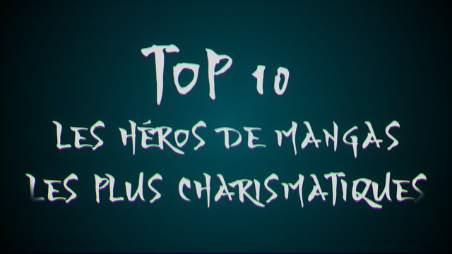 Top 10 : Les héros de mangas les plus charismatiques