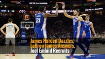 James Harden Dazzles, LeBron James Answers, Joel Embiid Recruits