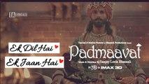 Ek Dil Ek Jaan - Padmaavat | Deepika Padukone, Ranveer Singh, Shahid Kapoor | Sanjay Leela Bhansali | LYRICAL VIDEO