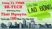 Công ty TNHH Sr Tech tuyển dụng gấp 1500 Nhân viên sản xuất